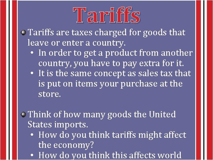 Tariffs are taxes charged for goods that leave or enter a country. • In