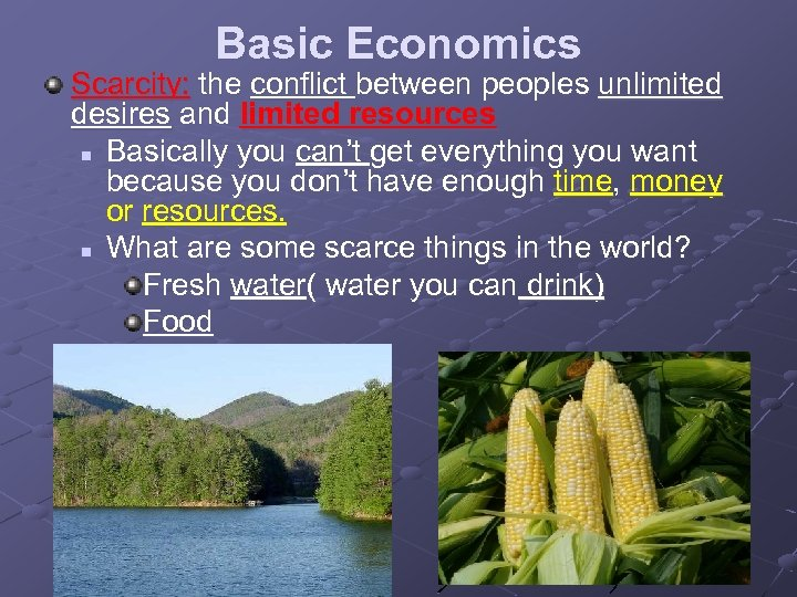 Basic Economics Scarcity: the conflict between peoples unlimited desires and limited resources n Basically