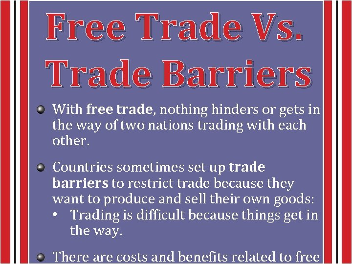 Free Trade Vs. Trade Barriers With free trade, nothing hinders or gets in the