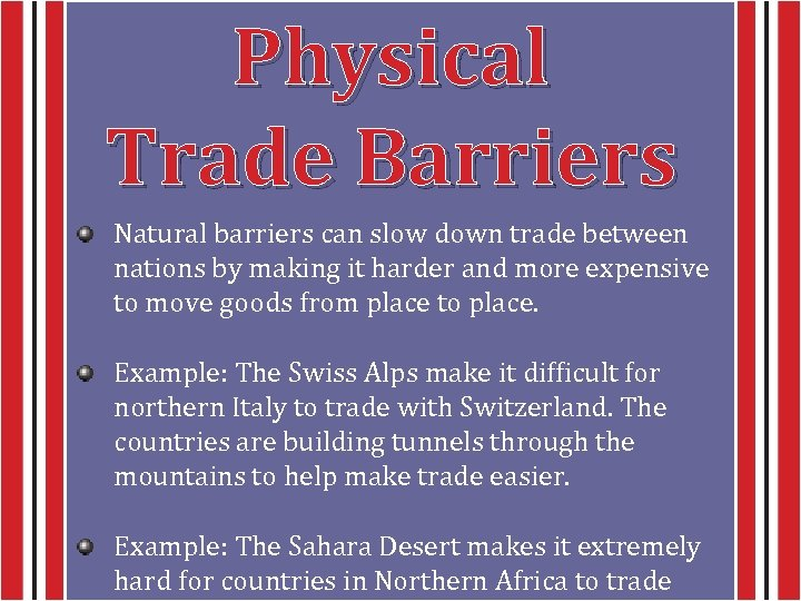 Physical Trade Barriers Natural barriers can slow down trade between nations by making it