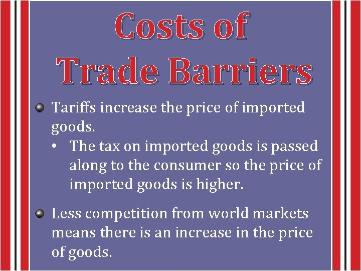 Costs of Trade Barriers Tariffs increase the price of imported goods. • The tax
