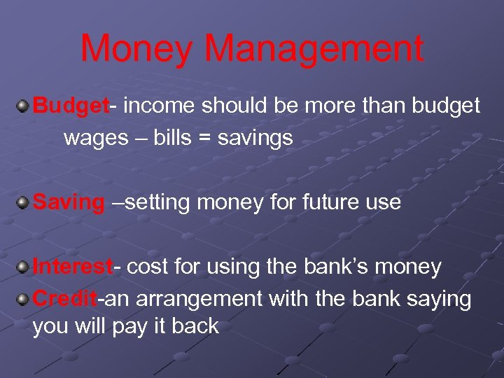 Money Management Budget- income should be more than budget wages – bills = savings