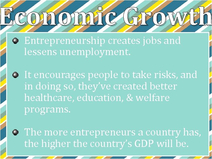 Economic Growth Entrepreneurship creates jobs and lessens unemployment. It encourages people to take risks,