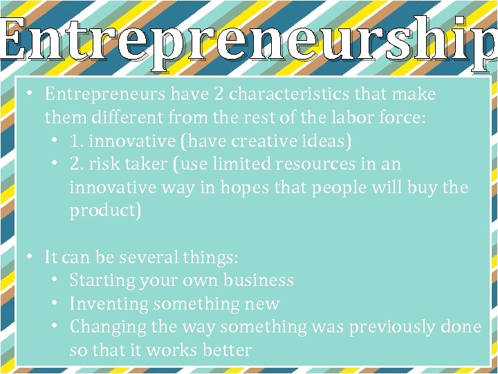 Entrepreneurship • Entrepreneurs have 2 characteristics that make them different from the rest of