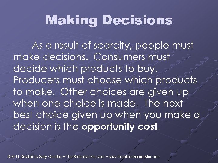 Making Decisions As a result of scarcity, people must make decisions. Consumers must decide