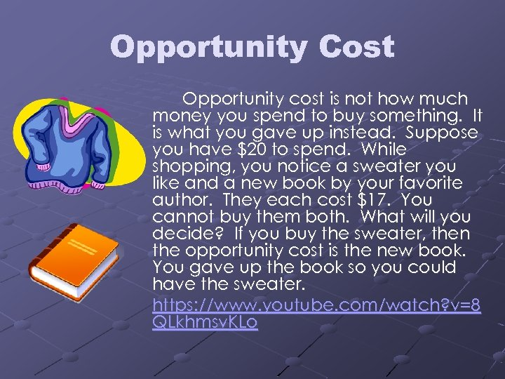 Opportunity Cost Opportunity cost is not how much money you spend to buy something.