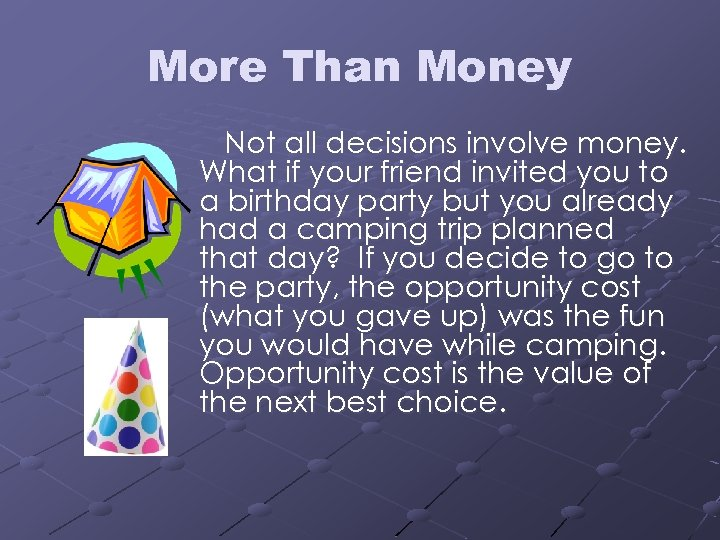 More Than Money Not all decisions involve money. What if your friend invited you