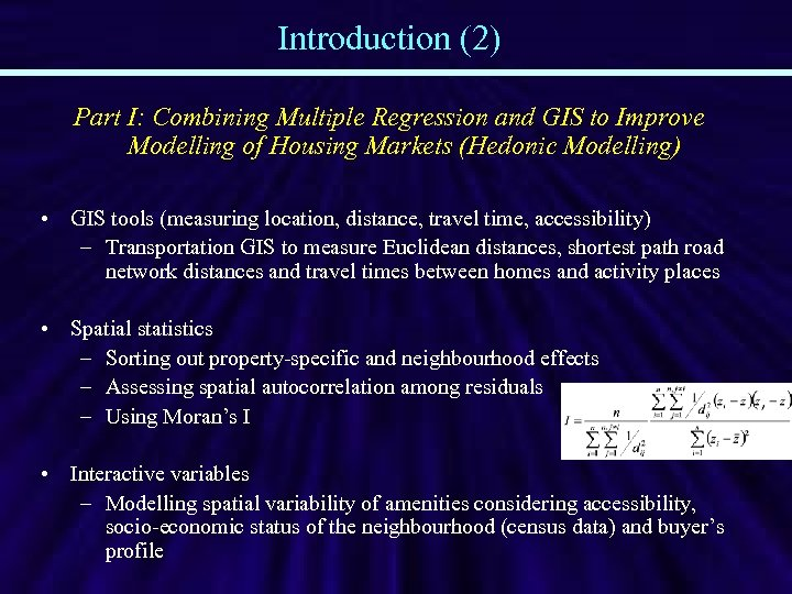 Introduction (2) Part I: Combining Multiple Regression and GIS to Improve Modelling of Housing
