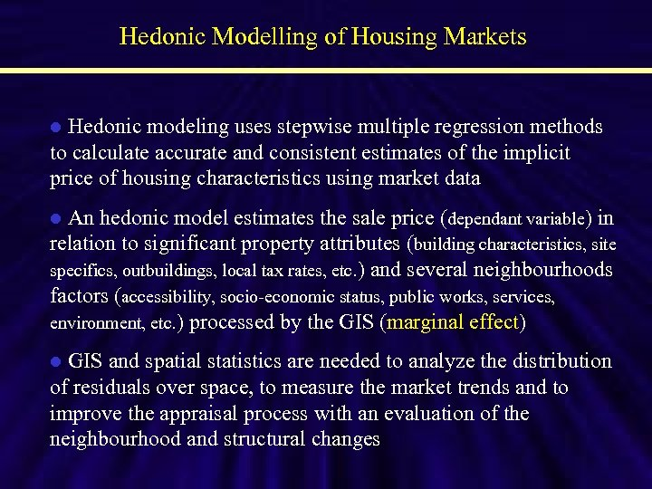 Hedonic Modelling of Housing Markets Hedonic modeling uses stepwise multiple regression methods to calculate