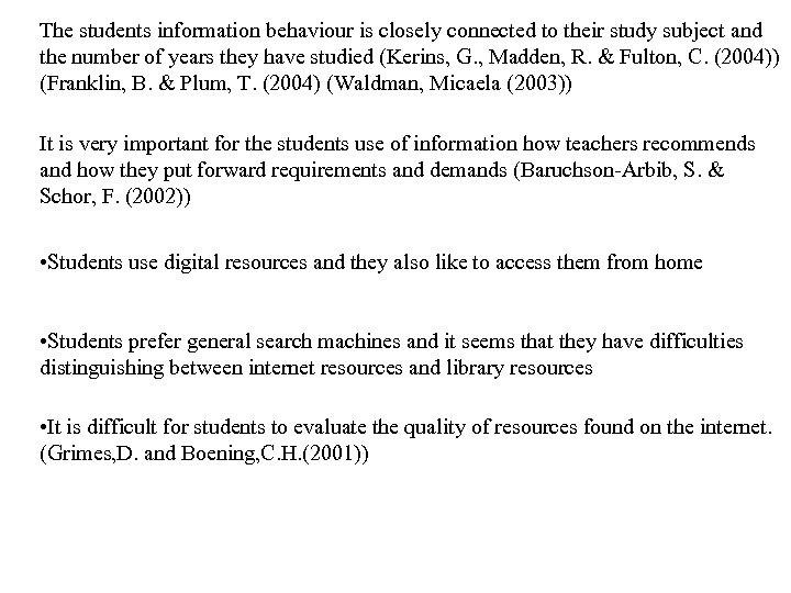 The students information behaviour is closely connected to their study subject and the number
