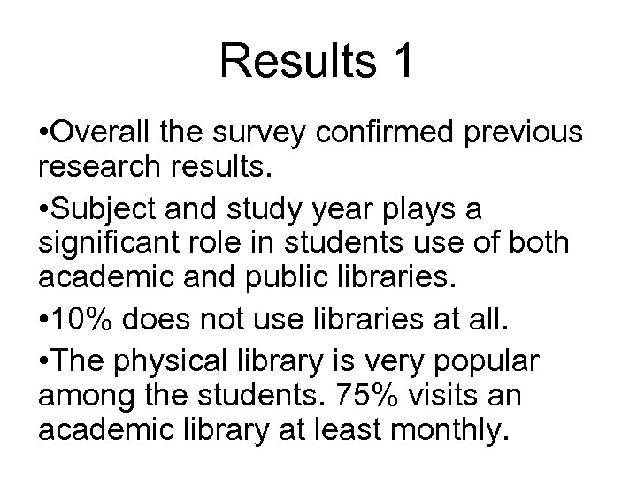 Results 1 • Overall the survey confirmed previous research results. • Subject and study