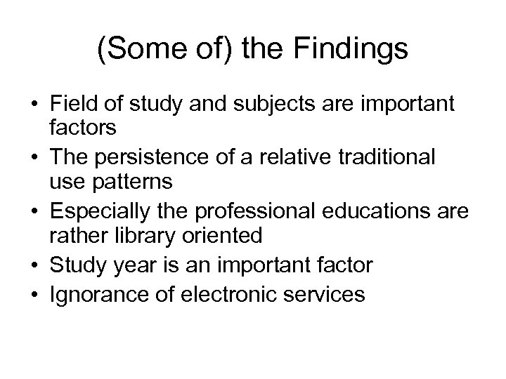 (Some of) the Findings • Field of study and subjects are important factors •