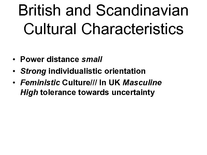 British and Scandinavian Cultural Characteristics • Power distance small • Strong individualistic orientation •