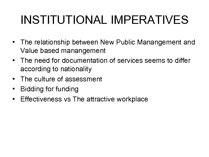 INSTITUTIONAL IMPERATIVES • The relationship between New Public Manangement and Value based manangement •