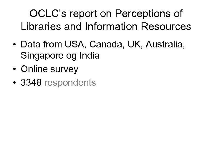 OCLC's report on Perceptions of Libraries and Information Resources • Data from USA, Canada,