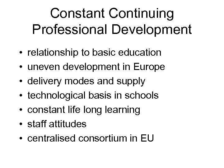 Constant Continuing Professional Development • • relationship to basic education uneven development in Europe