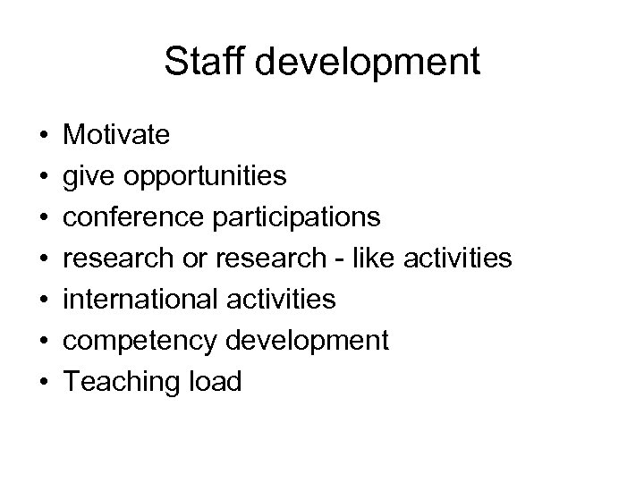 Staff development • • Motivate give opportunities conference participations research or research - like