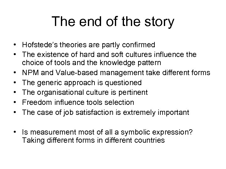 The end of the story • Hofstede's theories are partly confirmed • The existence