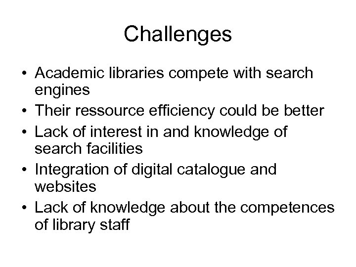 Challenges • Academic libraries compete with search engines • Their ressource efficiency could be