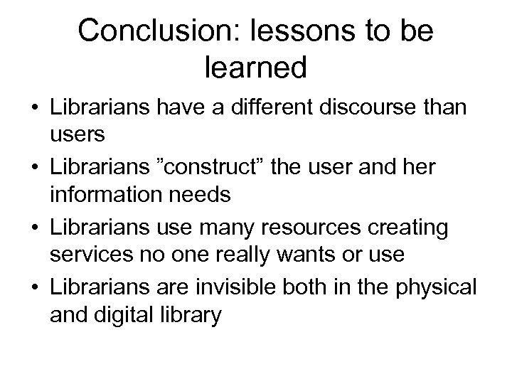 Conclusion: lessons to be learned • Librarians have a different discourse than users •