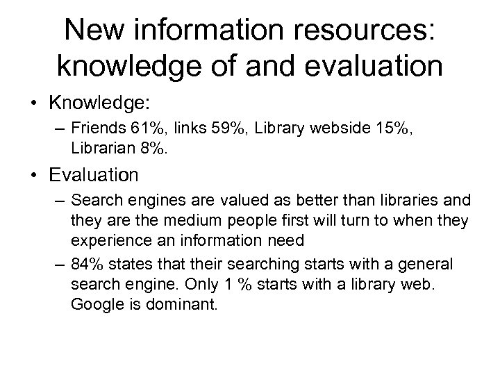 New information resources: knowledge of and evaluation • Knowledge: – Friends 61%, links 59%,