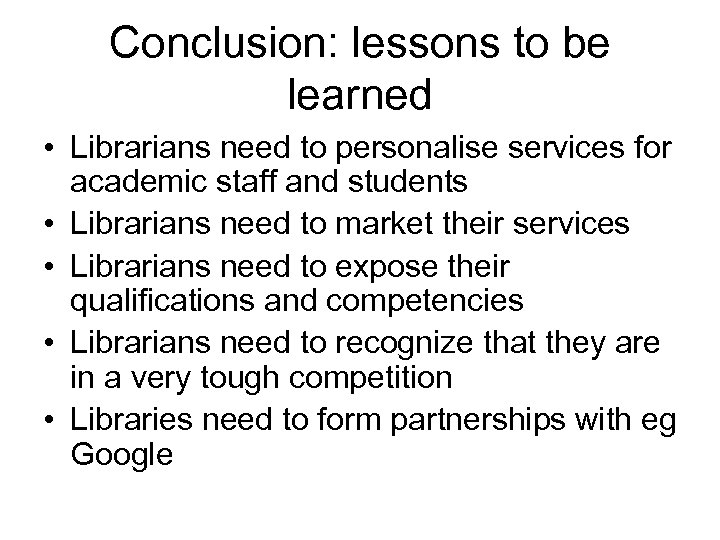 Conclusion: lessons to be learned • Librarians need to personalise services for academic staff