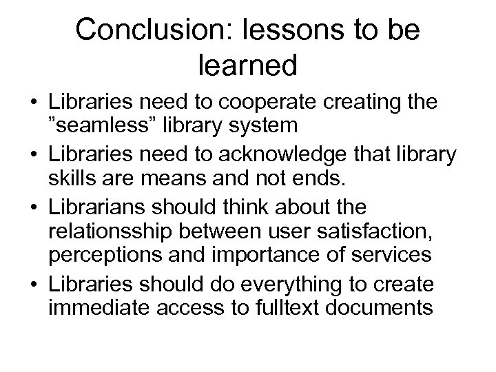"Conclusion: lessons to be learned • Libraries need to cooperate creating the ""seamless"" library"
