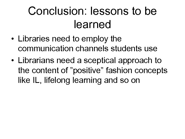 Conclusion: lessons to be learned • Libraries need to employ the communication channels students