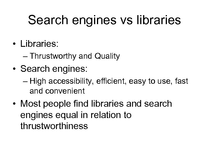 Search engines vs libraries • Libraries: – Thrustworthy and Quality • Search engines: –