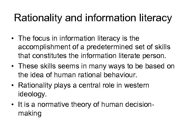 Rationality and information literacy • The focus in information literacy is the accomplishment of