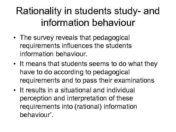 Rationality in students study- and information behaviour • The survey reveals that pedagogical requirements
