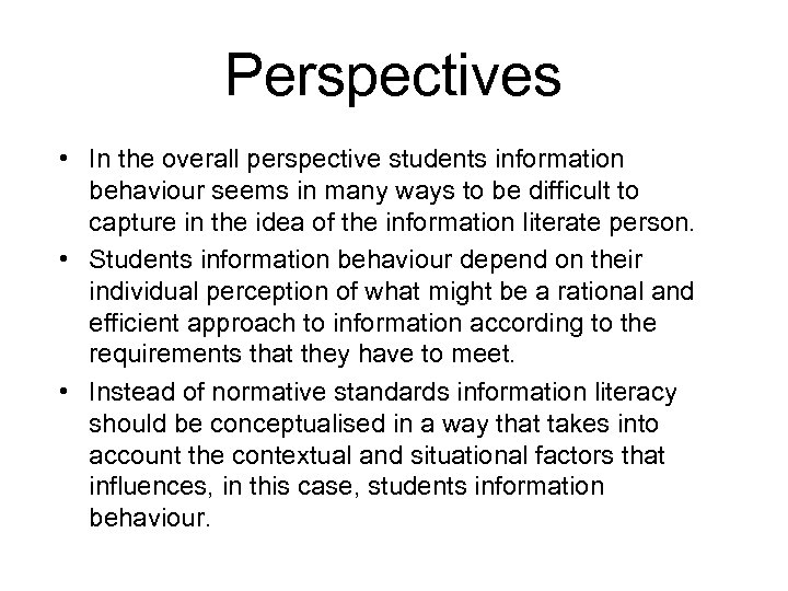 Perspectives • In the overall perspective students information behaviour seems in many ways to