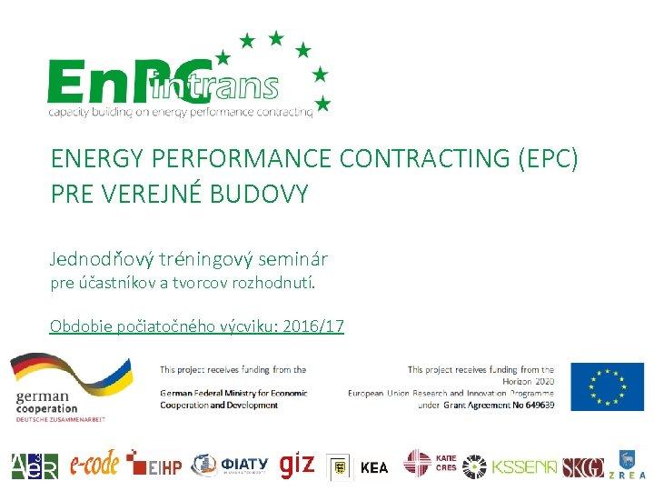 ENERGY PERFORMANCE CONTRACTING (EPC) PRE VEREJNÉ BUDOVY Jednodňový tréningový seminár pre účastníkov a tvorcov