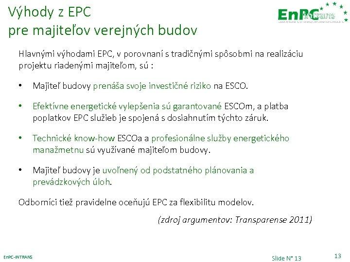 Výhody z EPC pre majiteľov verejných budov Hlavnými výhodami EPC, v porovnaní s tradičnými
