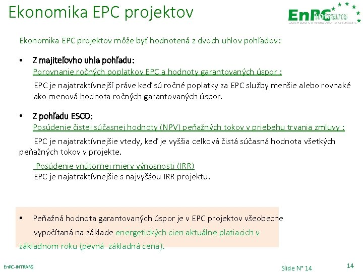 Ekonomika EPC projektov môže byť hodnotená z dvoch uhlov pohľadov: • Z majiteľovho uhla