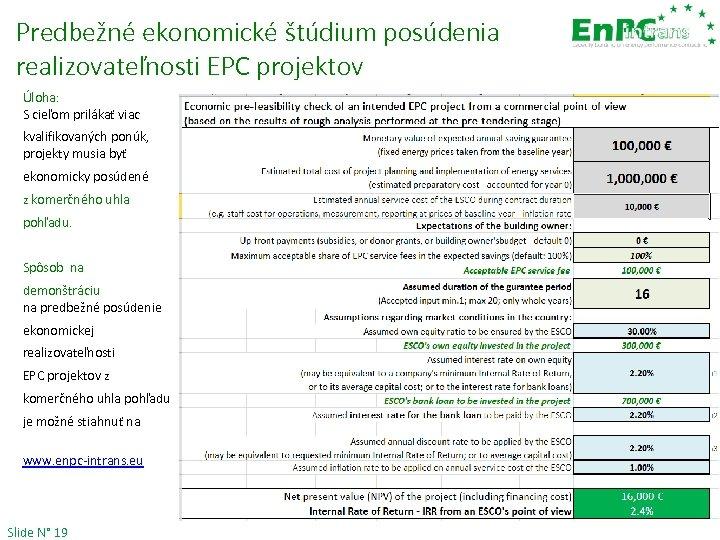 Predbežné ekonomické štúdium posúdenia realizovateľnosti EPC projektov Úloha: S cieľom prilákať viac kvalifikovaných ponúk,