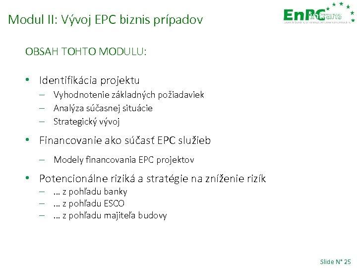 Modul II: Vývoj EPC biznis prípadov OBSAH TOHTO MODULU: • Identifikácia projektu – Vyhodnotenie