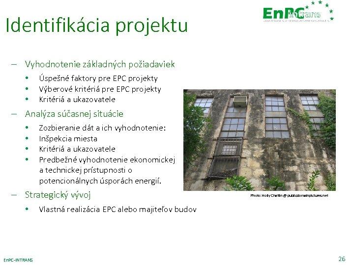 Identifikácia projektu – Vyhodnotenie základných požiadaviek • • • Úspešné faktory pre EPC projekty