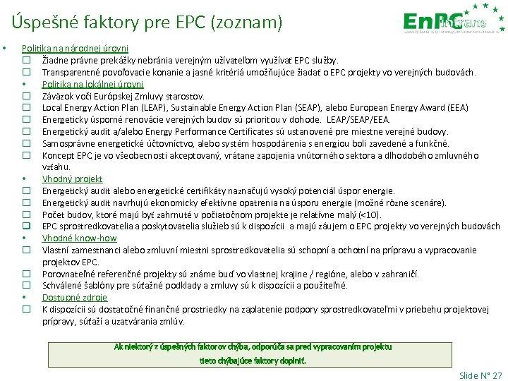 Úspešné faktory pre EPC (zoznam) • Politika na národnej úrovni Žiadne právne prekážky nebránia