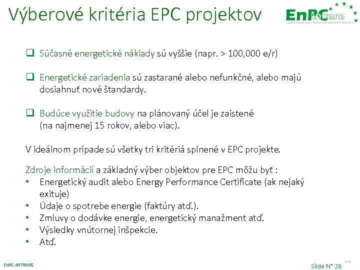 Výberové kritéria EPC projektov q Súčasné energetické náklady sú vyššie (napr. > 100, 000