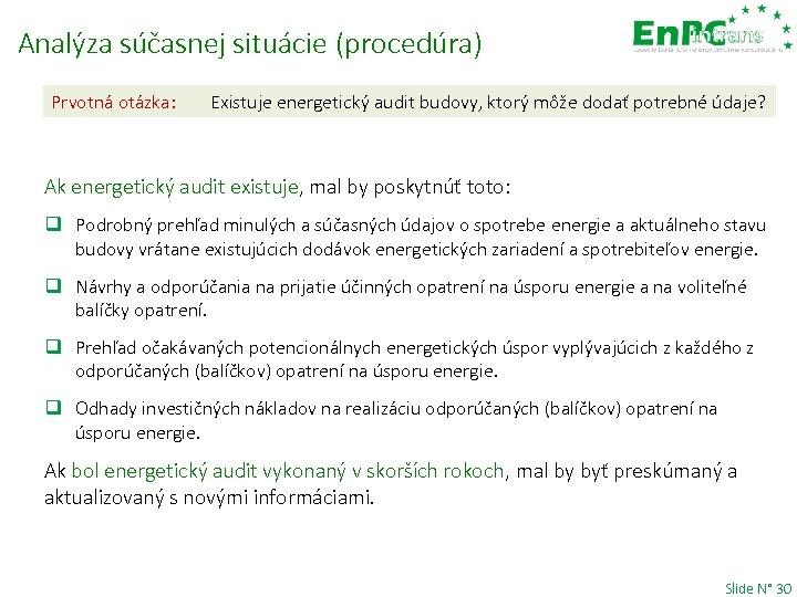 Analýza súčasnej situácie (procedúra) Prvotná otázka: Existuje energetický audit budovy, ktorý môže dodať potrebné