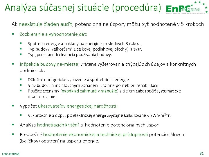 Analýza súčasnej situácie (procedúra) Ak neexistuje žiaden audit, potencionálne úspory môžu byť hodnotené v