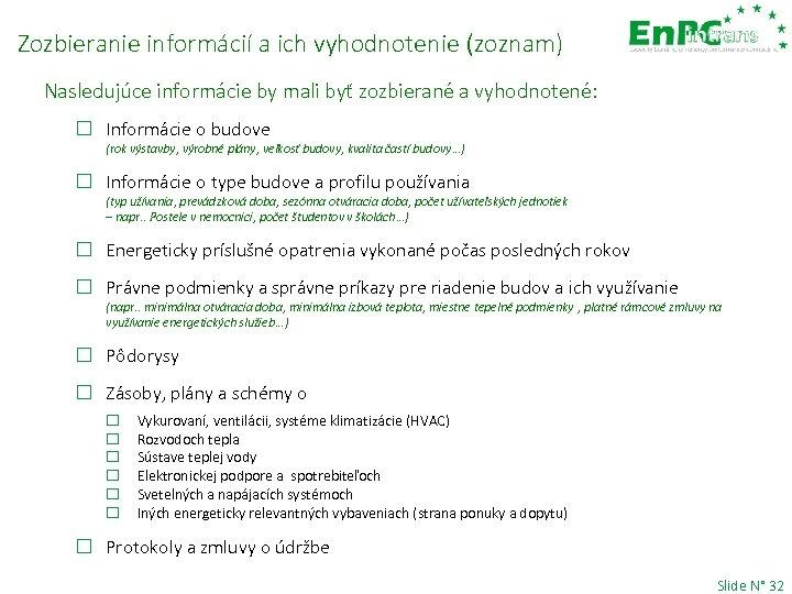 Zozbieranie informácií a ich vyhodnotenie (zoznam) Nasledujúce informácie by mali byť zozbierané a vyhodnotené:
