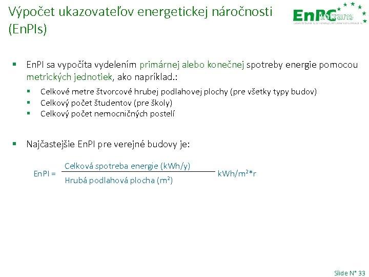 Výpočet ukazovateľov energetickej náročnosti (En. PIs) § En. PI sa vypočíta vydelením primárnej alebo