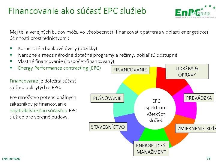 Financovanie ako súčasť EPC služieb Majitelia verejných budov môžu vo všeobecnosti financovať opatrenia v