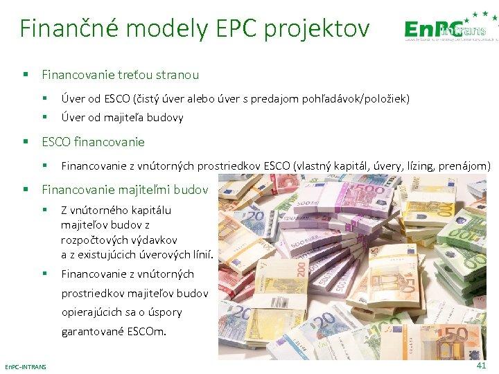 Finančné modely EPC projektov § Financovanie treťou stranou § § Úver od ESCO (čistý
