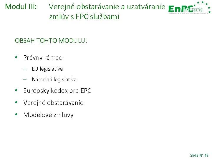 Modul III: Verejné obstarávanie a uzatváranie zmlúv s EPC službami OBSAH TOHTO MODULU: •