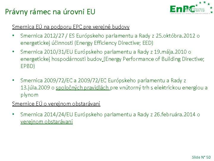 Právny rámec na úrovni EU Smernica EÚ na podporu EPC pre verejné budovy •
