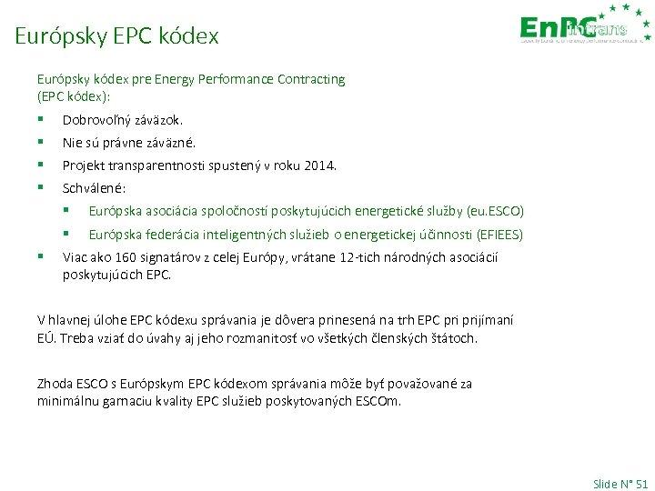 Európsky EPC kódex Európsky kódex pre Energy Performance Contracting (EPC kódex): § Dobrovoľný záväzok.