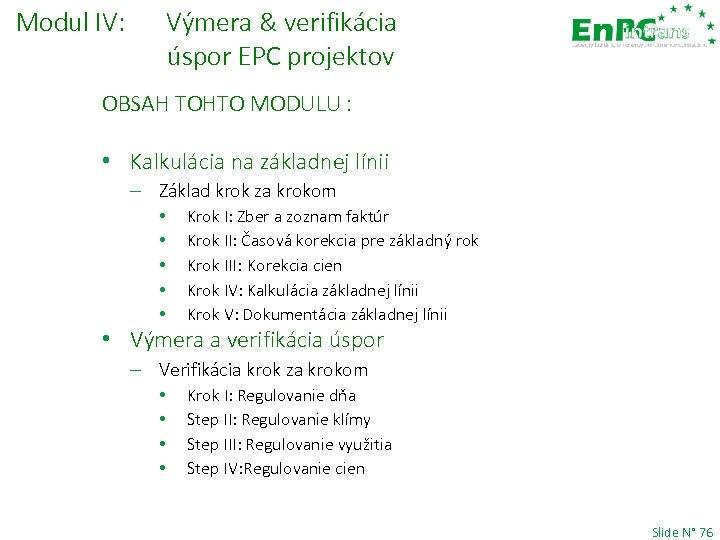 Modul IV: Výmera & verifikácia úspor EPC projektov OBSAH TOHTO MODULU : • Kalkulácia